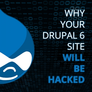 Why Your Drupal 6 Site Will Be Hacked
